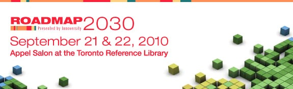 Roadmap: 2030 September 21 & 22, 2010 Appel Salon in the Toronto Reference Library
