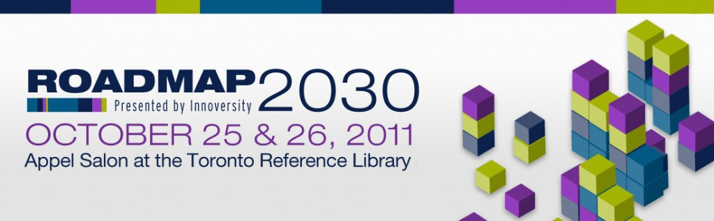 Roadmap: 2030; October 25 & 26, 2011; Appel Salon of the Toronto Reference Library